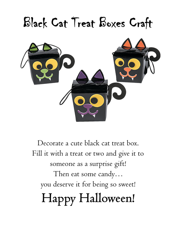 Black Cat Treat Boxes Craft. Decorate a cute black cat treat box. Fill it with a treat or two and give it to someone as a surprise gift! Then eat some candy... you deserve it for being so sweet! Happy Halloween!