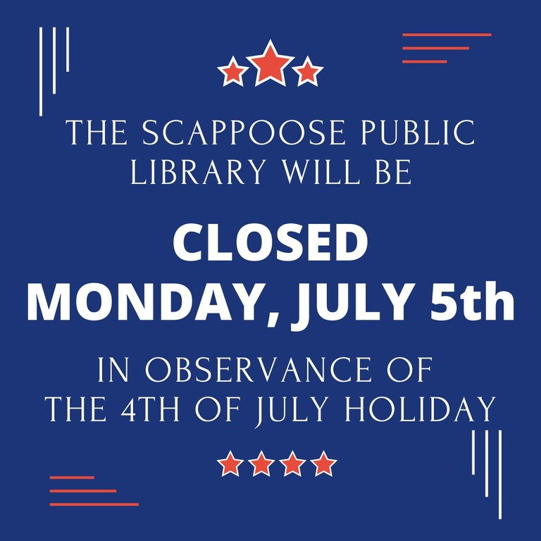 The Scappoose Public Library will be closed Monday, July 5th in observance of the 4th of July holiday.