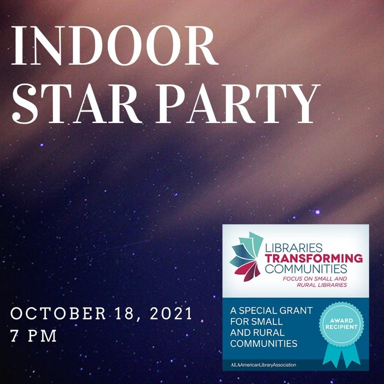 """Indoor Star Party October 18, 2021, 7 pm. There is a logo showing that this is funded by """"A special grant for small and rural communities"""" from Libraries Transforming Communities."""