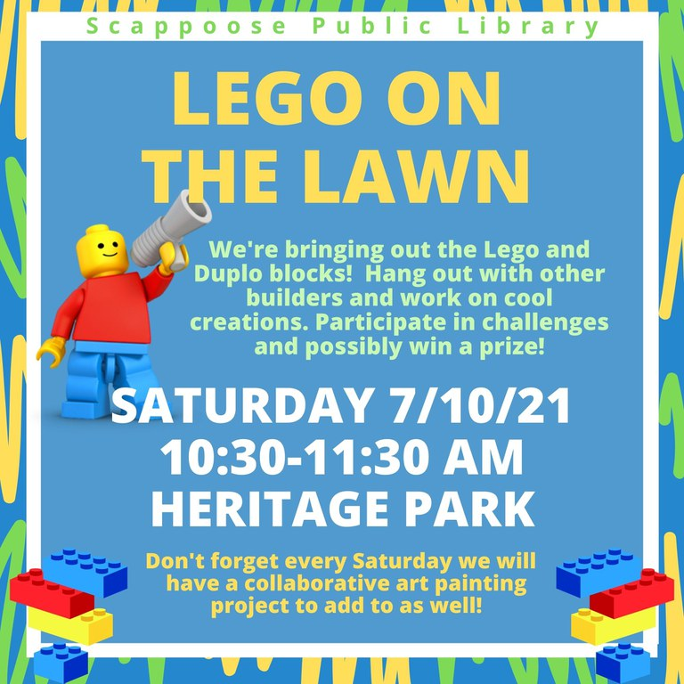 Scappoose Public Library: LEGO on the Lawn. We're bringing out the Lego and Duplo blocks! Hang out with other builders and work on cool creations. Participate in challenges and possibly win a prize! Saturday, 7/10/21 10:30–11:30 AM Heritage Park. Don't forget every Saturday we will have a collaborative art painting project to add to as well!