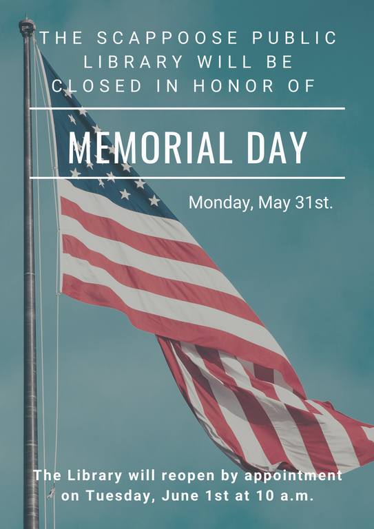 The Scappoose Public Library will be closed in honor of Memorial Day Monday, May 31st. The Library will reopen by appointment on Tuesday, June 1st at 10 a.m.