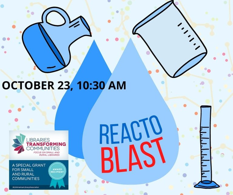 """October 23, 10:30 AM: React-O-Blast. There is some art of beakers pouring out blue fluid. There is a logo showing that this is funded by """"A special grant for small and rural communities"""" from Libraries Transforming Communities."""