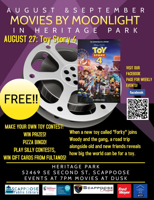 """August & September, Movies by Moonlight in Heritage Park. August 27: Toy Story 4. Make your own toy contest! Win prizes! Pizza Bingo! Play silly contests, win gift cards from Fultanos! When a new toy called """"Forky"""" joins Woody and the gang, a road trip alongside old and new friends reveals how big the world can be for a toy. Heritage Park 52469 SE Second St, Scappoose. Events at 7 pm, movies at dusk. Visit our Facebook page for weekly events!"""